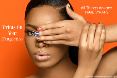 22Prints-On-Your-Fingertips22-All-Things-Ankara-Nail-Wraps-2018-Campaign-Cover